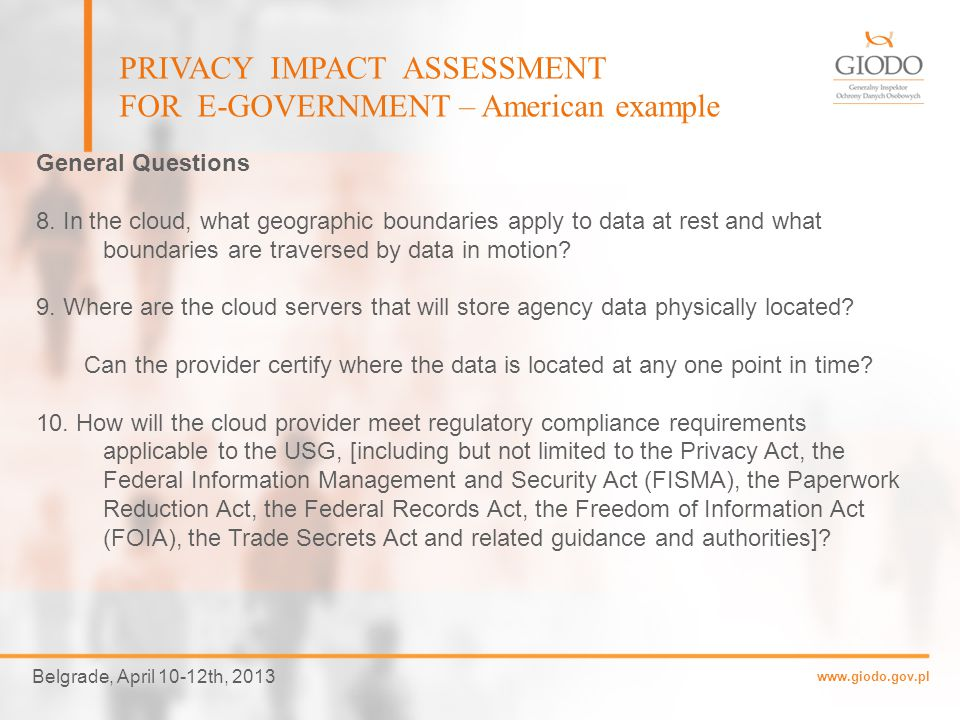 www.giodo.gov.pl Belgrade, April 10-12th, 2013 PRIVACY IMPACT ASSESSMENT FOR E-GOVERNMENT – American example General Questions 3.