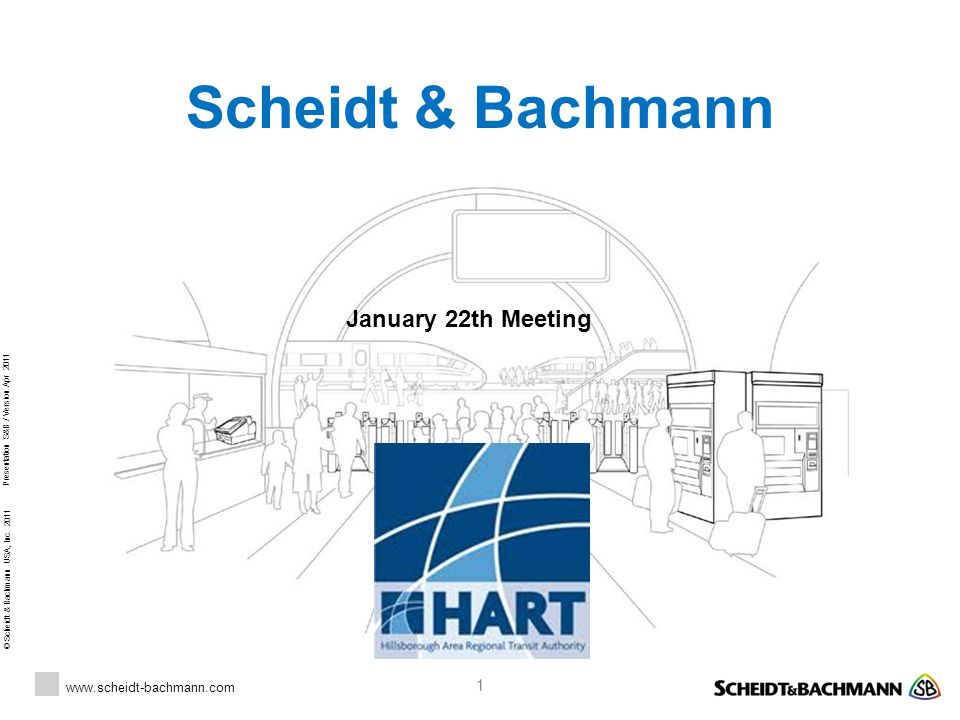 © Scheidt & Bachmann USA, Inc. 2011 www.scheidt-bachmann.com Presentation S&B / Version Apr 2011 1 Scheidt & Bachmann January 22th Meeting
