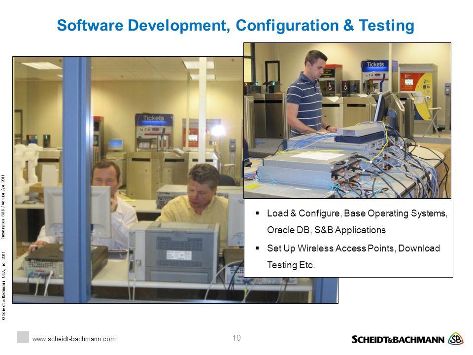 © Scheidt & Bachmann USA, Inc. 2011 www.scheidt-bachmann.com Presentation S&B / Version Apr 2011 10 Software Development, Configuration & Testing  Lo