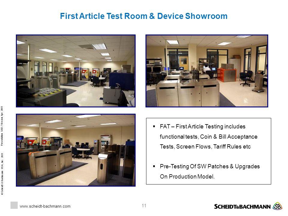 © Scheidt & Bachmann USA, Inc. 2011 www.scheidt-bachmann.com Presentation S&B / Version Apr 2011 11 First Article Test Room & Device Showroom  FAT –