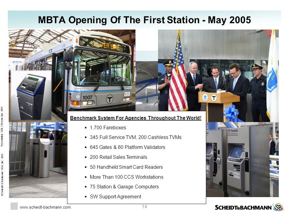 © Scheidt & Bachmann USA, Inc. 2011 www.scheidt-bachmann.com Presentation S&B / Version Apr 2011 14 MBTA Opening Of The First Station - May 2005 Bench