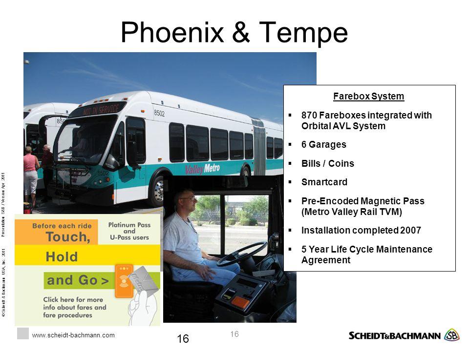 © Scheidt & Bachmann USA, Inc. 2011 www.scheidt-bachmann.com Presentation S&B / Version Apr 2011 16 Phoenix & Tempe 16 Farebox System  870 Fareboxes