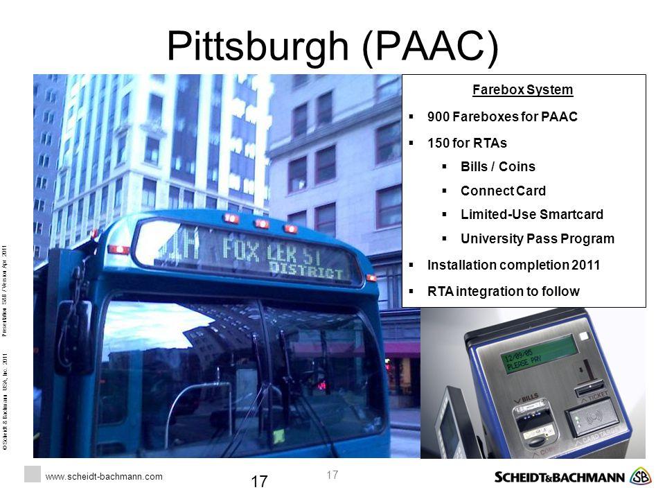 © Scheidt & Bachmann USA, Inc. 2011 www.scheidt-bachmann.com Presentation S&B / Version Apr 2011 17 Pittsburgh (PAAC) 17 Farebox System  900 Fareboxe