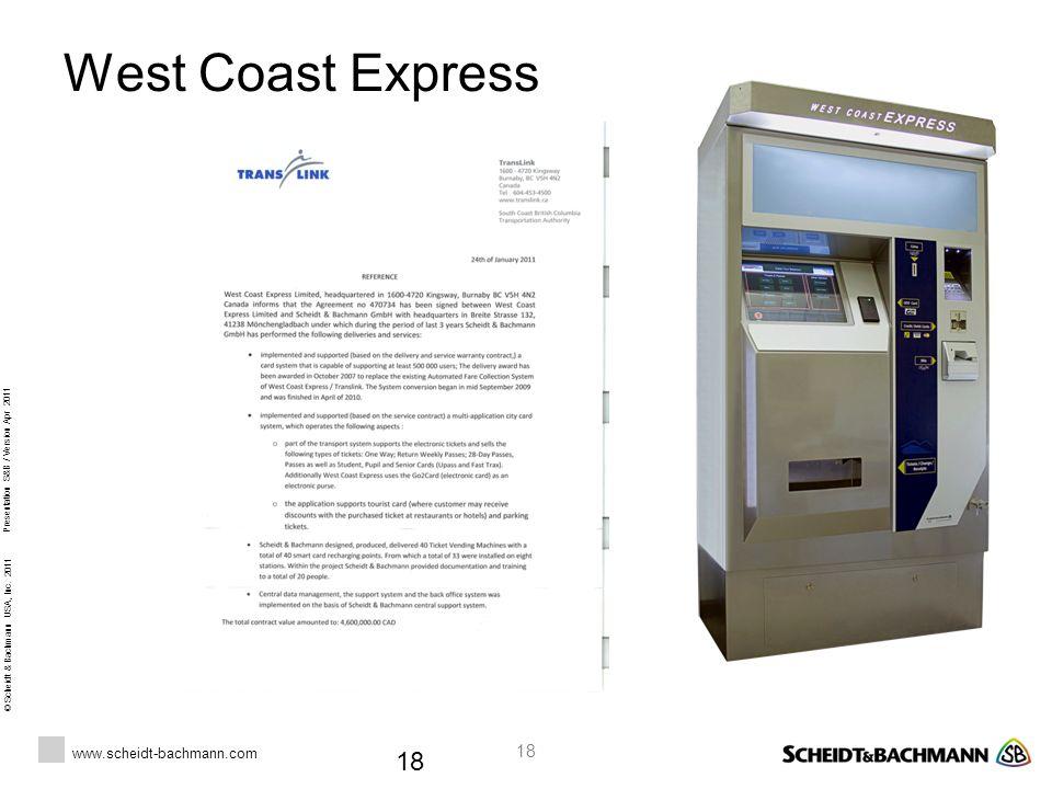 © Scheidt & Bachmann USA, Inc. 2011 www.scheidt-bachmann.com Presentation S&B / Version Apr 2011 18 West Coast Express 18