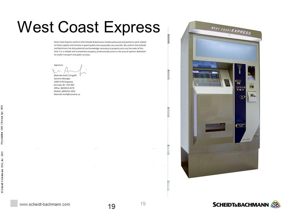© Scheidt & Bachmann USA, Inc. 2011 www.scheidt-bachmann.com Presentation S&B / Version Apr 2011 19 West Coast Express 19