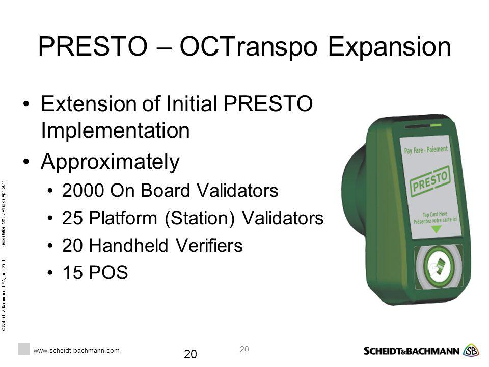 © Scheidt & Bachmann USA, Inc. 2011 www.scheidt-bachmann.com Presentation S&B / Version Apr 2011 20 PRESTO – OCTranspo Expansion Extension of Initial