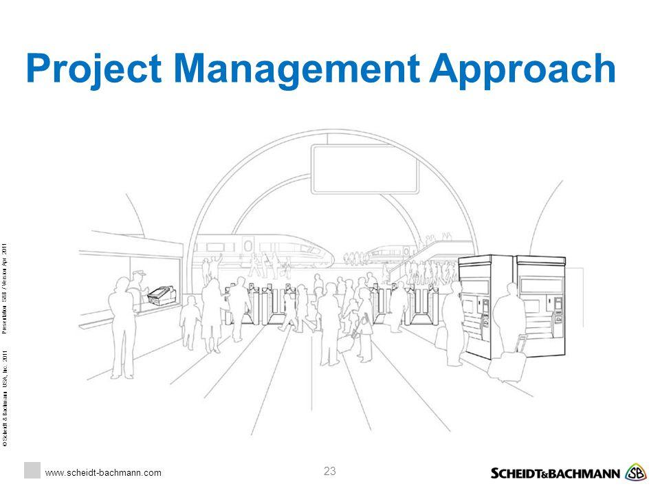 © Scheidt & Bachmann USA, Inc. 2011 www.scheidt-bachmann.com Presentation S&B / Version Apr 2011 23 Project Management Approach