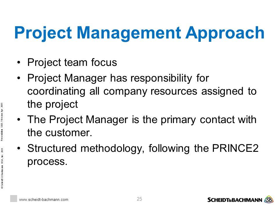 © Scheidt & Bachmann USA, Inc. 2011 www.scheidt-bachmann.com Presentation S&B / Version Apr 2011 25 Project Management Approach Project team focus Pro