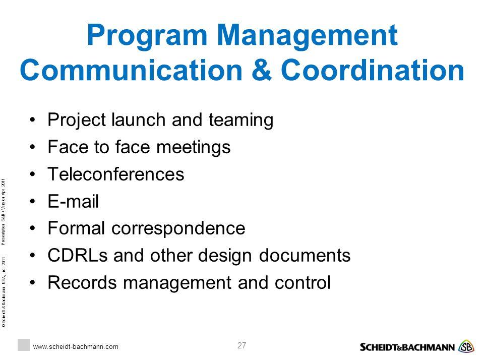 © Scheidt & Bachmann USA, Inc. 2011 www.scheidt-bachmann.com Presentation S&B / Version Apr 2011 27 Program Management Communication & Coordination Pr