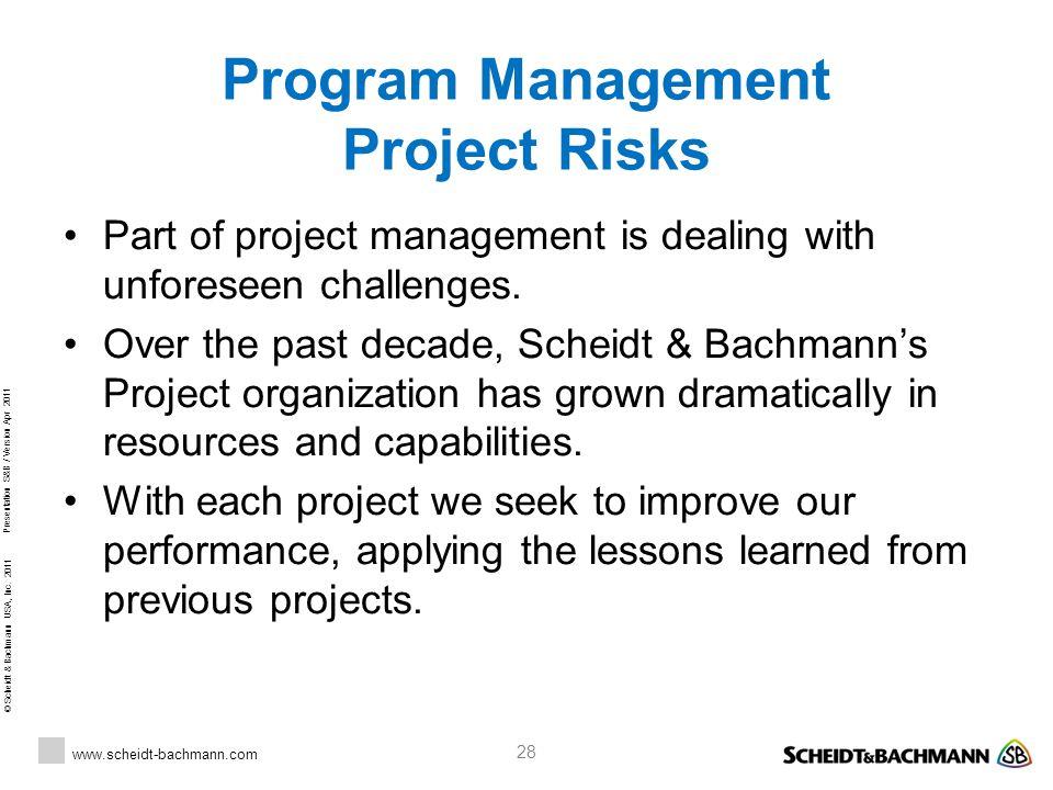 © Scheidt & Bachmann USA, Inc. 2011 www.scheidt-bachmann.com Presentation S&B / Version Apr 2011 28 Program Management Project Risks Part of project m