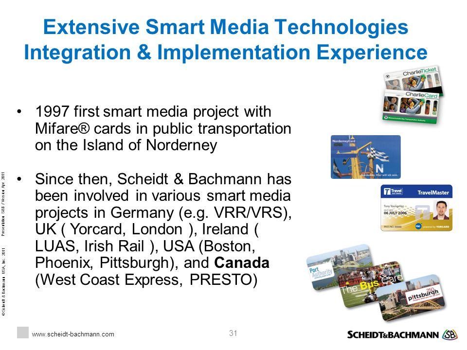© Scheidt & Bachmann USA, Inc. 2011 www.scheidt-bachmann.com Presentation S&B / Version Apr 2011 31 1997 first smart media project with Mifare® cards