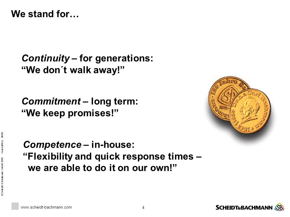 """www.scheidt-bachmann.com © Scheidt & Bachmann GmbH 2010 General/Vers. 06/10 4 We stand for… Continuity – for generations: """"We don´t walk away!"""" Commit"""