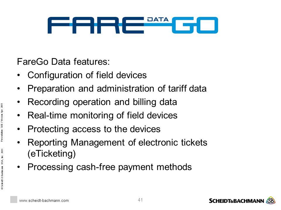 © Scheidt & Bachmann USA, Inc. 2011 www.scheidt-bachmann.com Presentation S&B / Version Apr 2011 41 FareGo Data features: Configuration of field devic