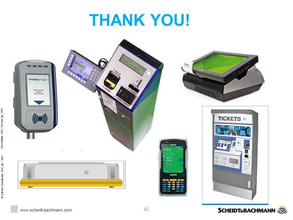 © Scheidt & Bachmann USA, Inc. 2011 www.scheidt-bachmann.com Presentation S&B / Version Apr 2011 43 THANK YOU!