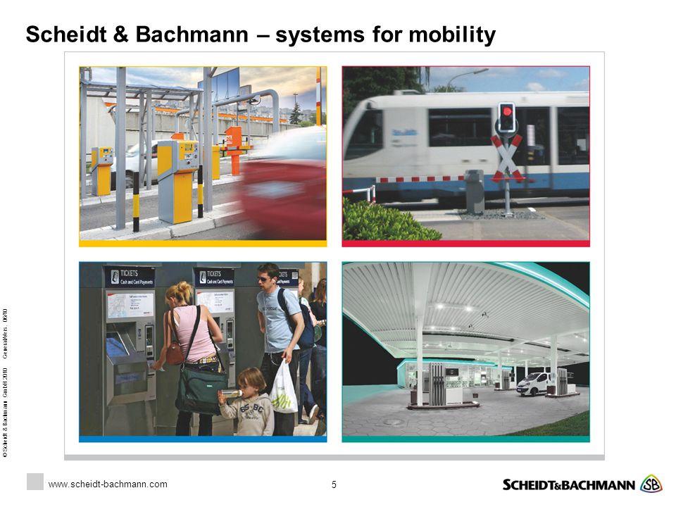 www.scheidt-bachmann.com © Scheidt & Bachmann GmbH 2010 General/Vers. 06/10 5 Scheidt & Bachmann – systems for mobility