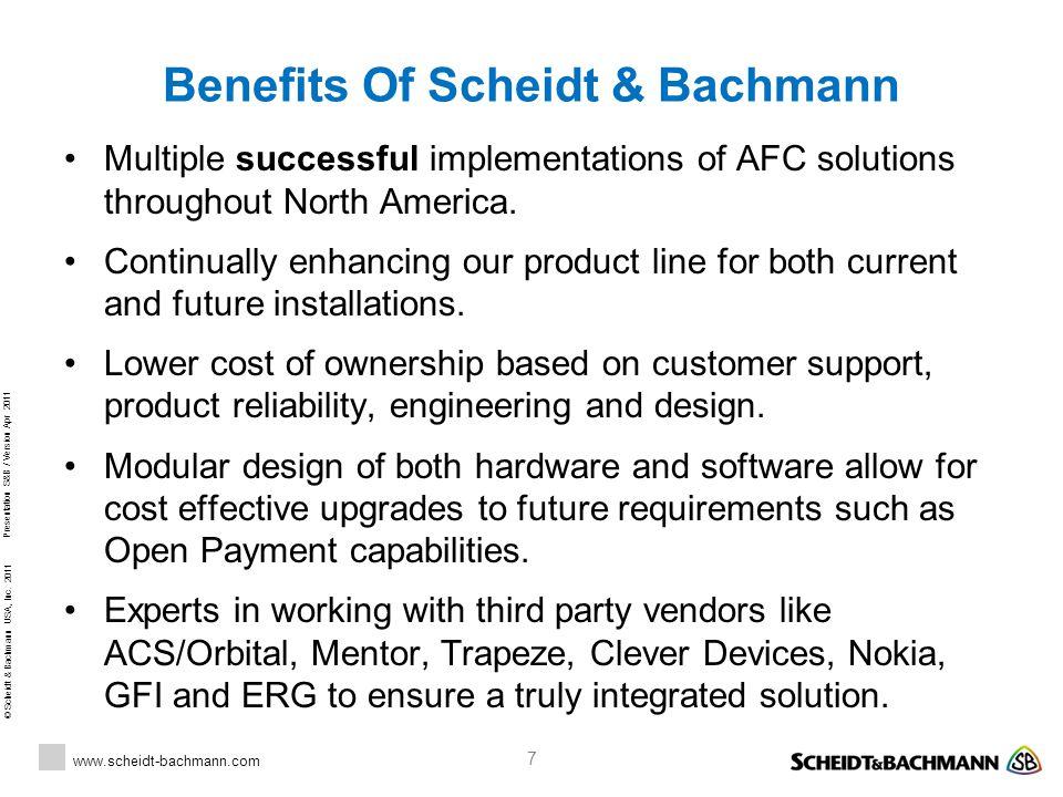 © Scheidt & Bachmann USA, Inc. 2011 www.scheidt-bachmann.com Presentation S&B / Version Apr 2011 7 Benefits Of Scheidt & Bachmann Multiple successful