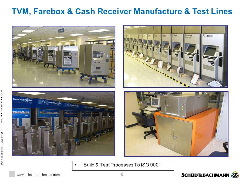 © Scheidt & Bachmann USA, Inc. 2011 www.scheidt-bachmann.com Presentation S&B / Version Apr 2011 8 TVM, Farebox & Cash Receiver Manufacture & Test Lin