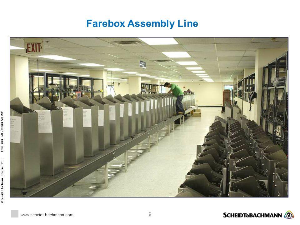 © Scheidt & Bachmann USA, Inc. 2011 www.scheidt-bachmann.com Presentation S&B / Version Apr 2011 9 Farebox Assembly Line