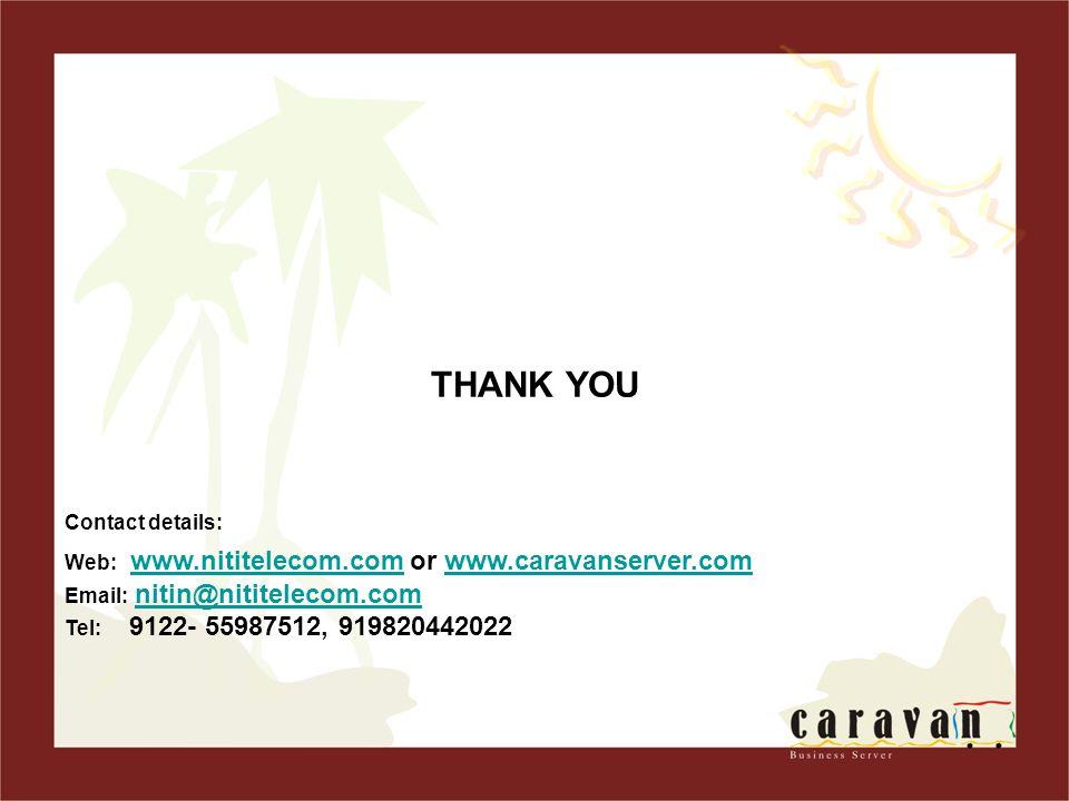 THANK YOU Contact details: Web: www.nititelecom.com or www.caravanserver.com Email: nitin@nititelecom.com Tel: 9122- 55987512, 919820442022 www.nititelecom.comwww.caravanserver.comnitin@nititelecom.com