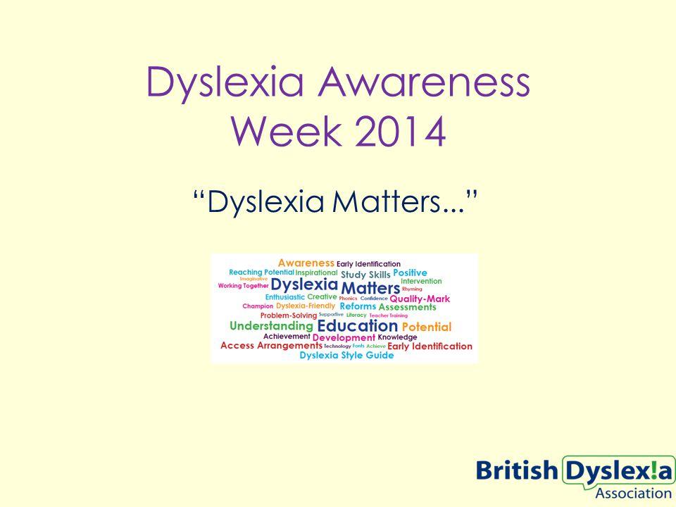 Dyslexia Awareness Week 2014 Dyslexia Matters...