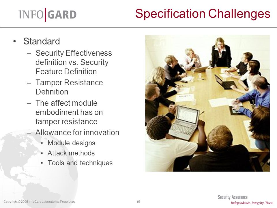 15Copyright © 2005 InfoGard Laboratories Proprietary Specification Challenges Standard –Security Effectiveness definition vs.