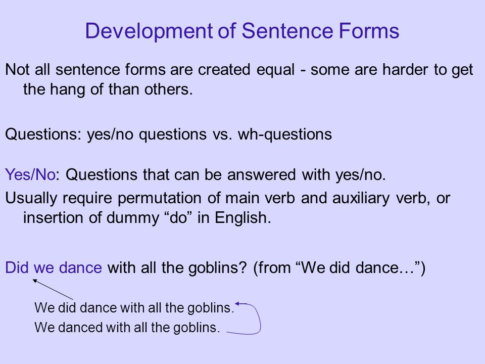 Development of Sentence Forms Not all sentence forms are created equal - some are harder to get the hang of than others.