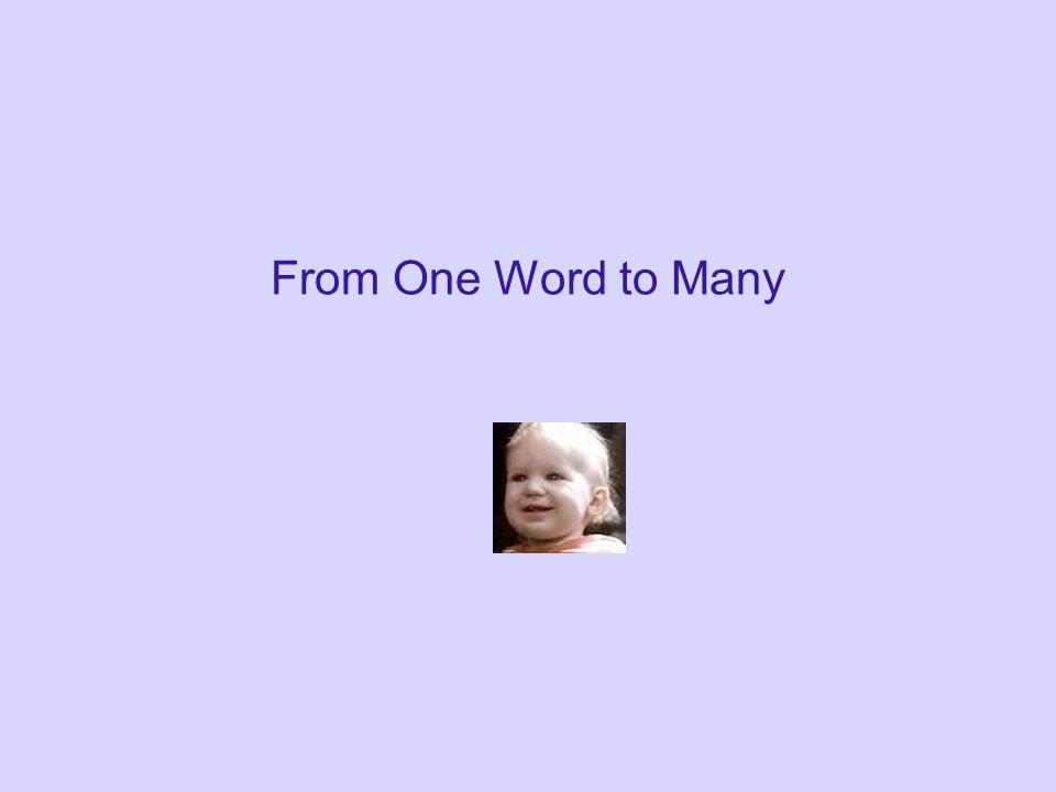 Beyond Two Words Even when children produce multiword utterances, they still produce single word utterances.