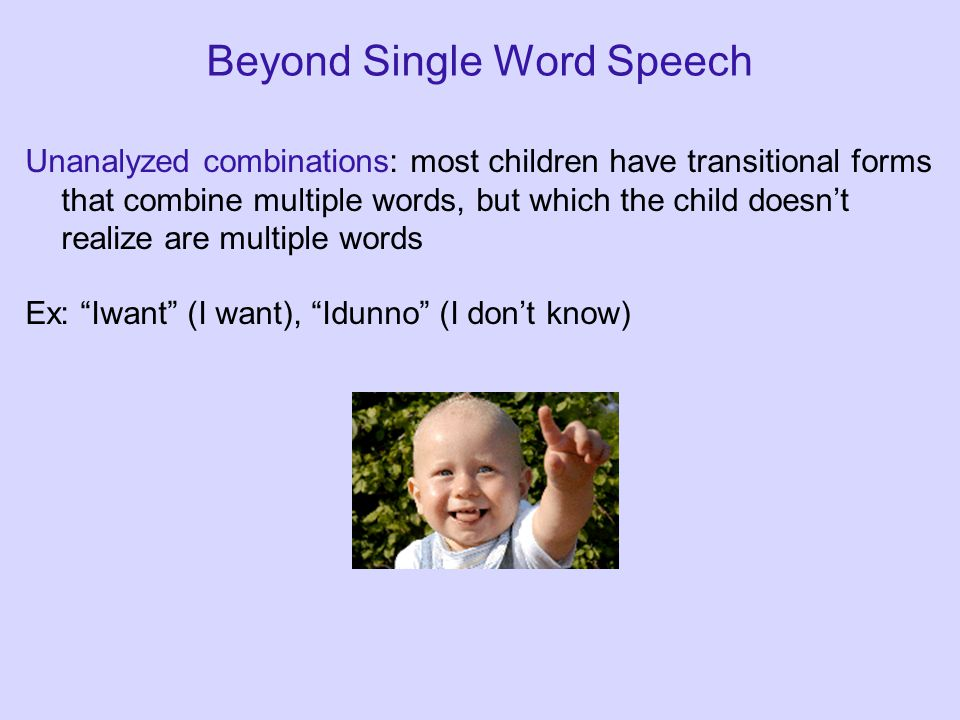 Beyond Two Words Early sentences tend to be imperatives (commands), as well as affirmative, declarative statements.