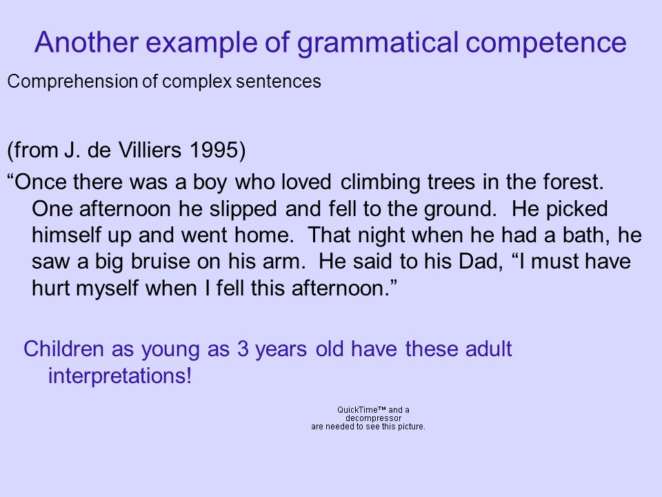 """Another example of grammatical competence Comprehension of complex sentences (from J. de Villiers 1995) """"Once there was a boy who loved climbing trees"""