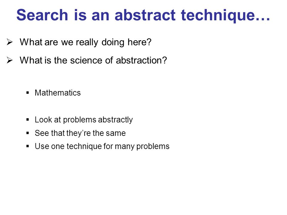 Search is an abstract technique…  What are we really doing here.