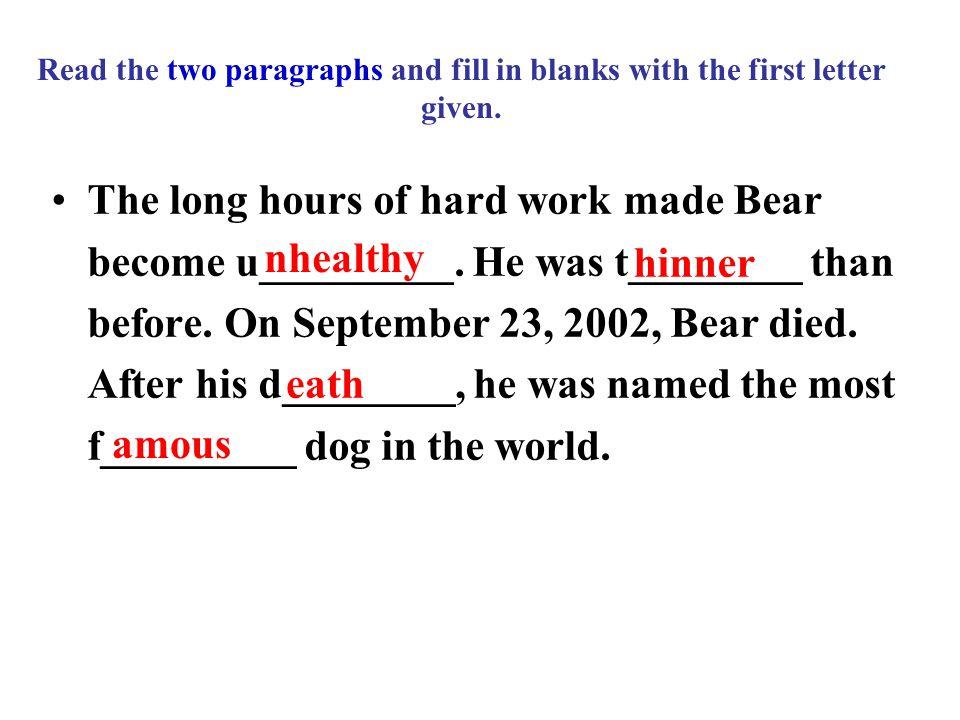 The long hours of hard work made Bear become u_________.