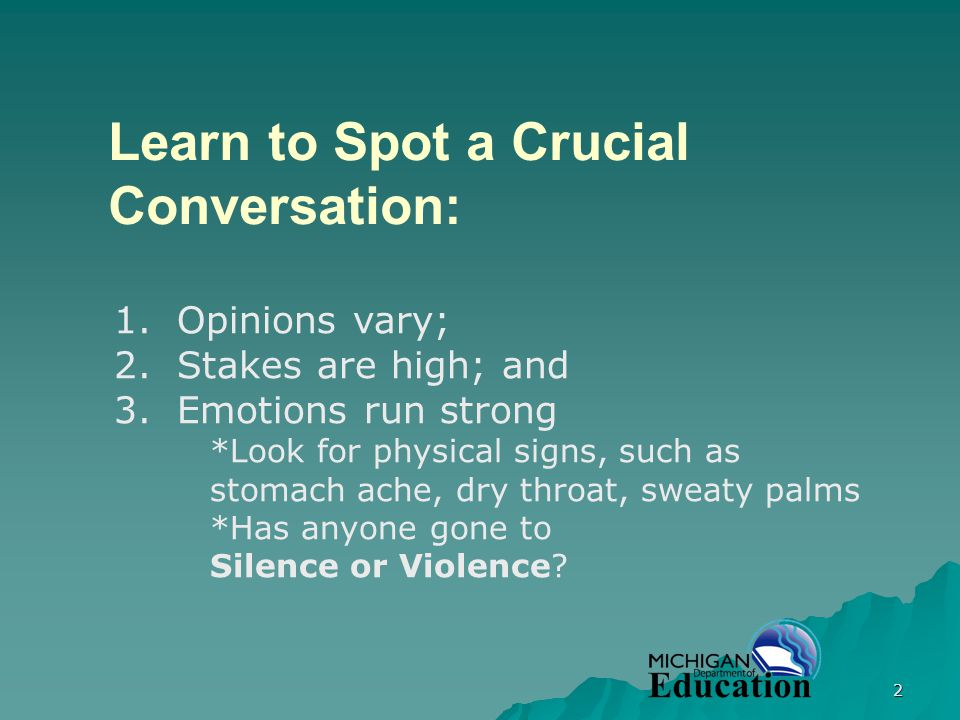 2 Learn to Spot a Crucial Conversation: 1. Opinions vary; 2.