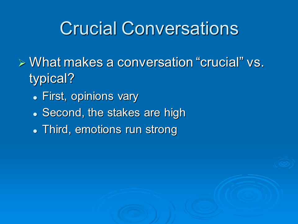 Crucial Conversations  What makes a conversation crucial vs.