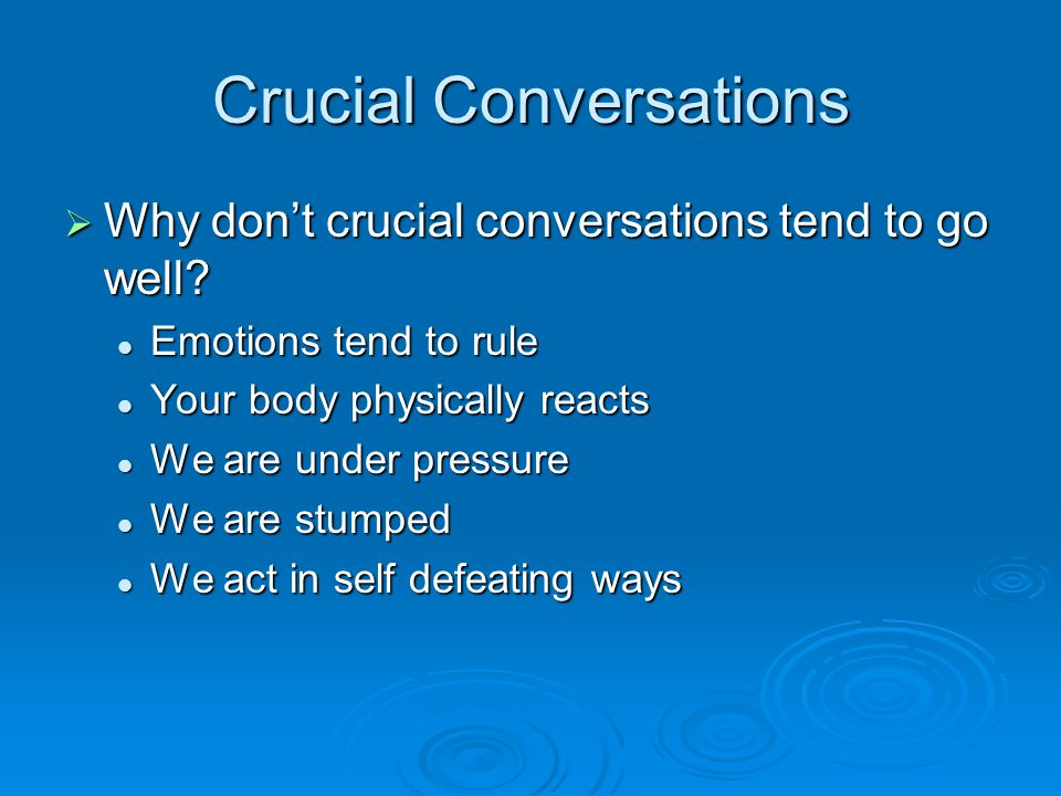 Crucial Conversations  Why don't crucial conversations tend to go well.