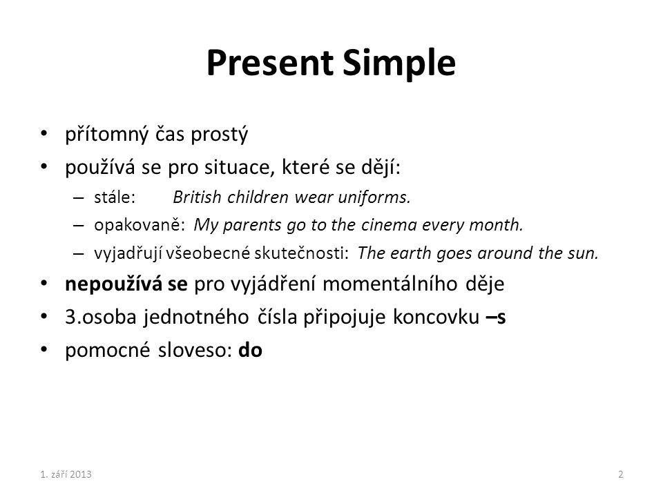 Present Simple přítomný čas prostý používá se pro situace, které se dějí: – stále: British children wear uniforms.