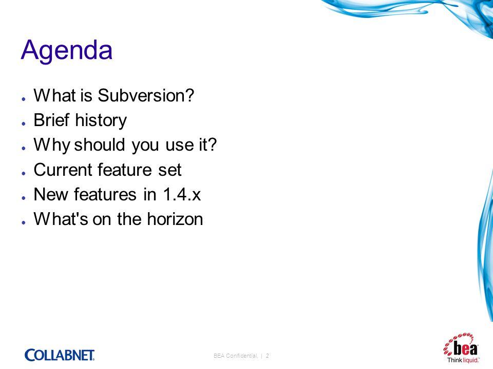 BEA Confidential. | 2 Agenda ● What is Subversion.