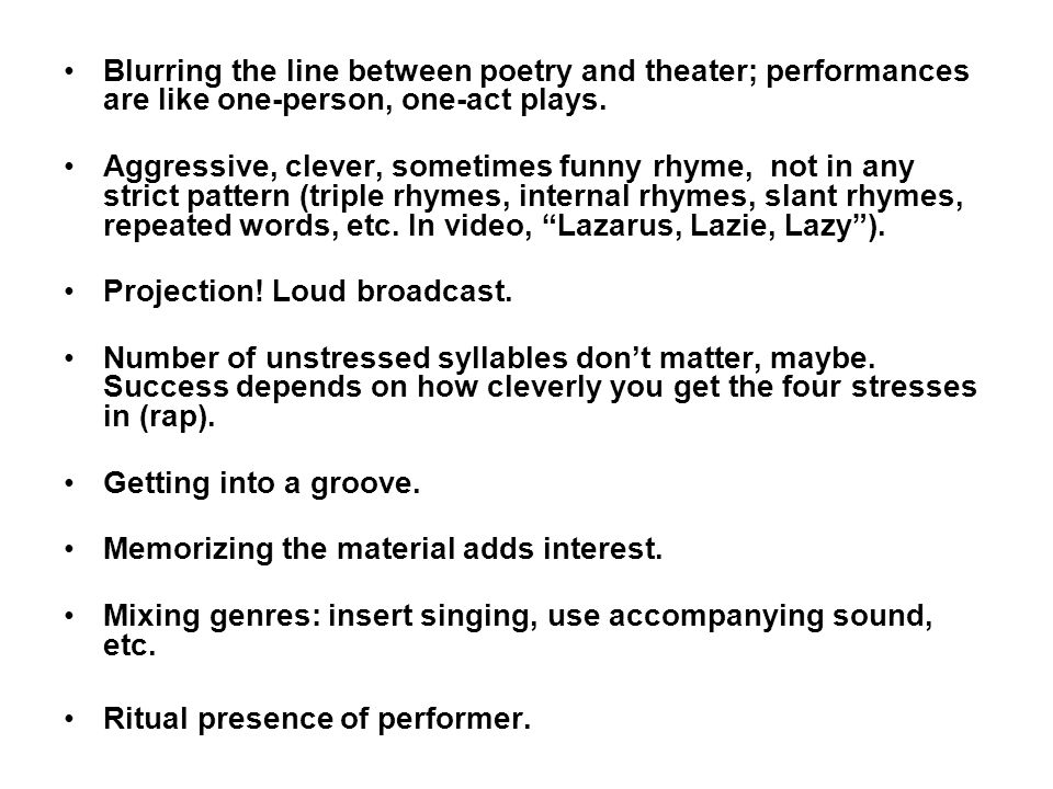 Blurring the line between poetry and theater; performances are like one-person, one-act plays.