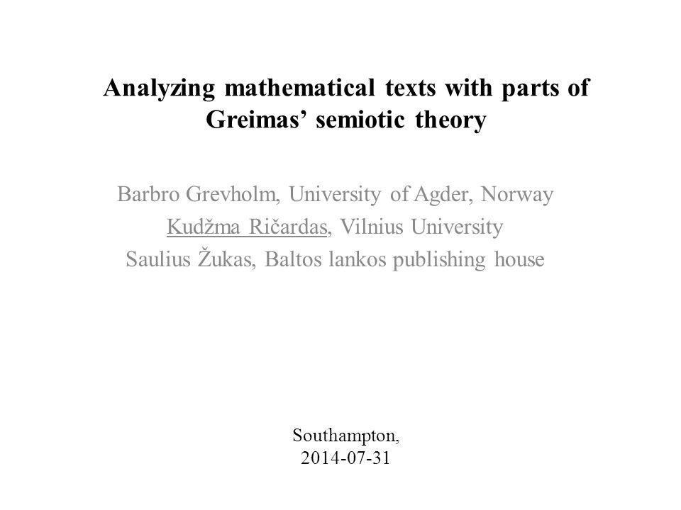 Analyzing mathematical texts with parts of Greimas' semiotic theory Barbro Grevholm, University of Agder, Norway Kudžma Ričardas, Vilnius University S