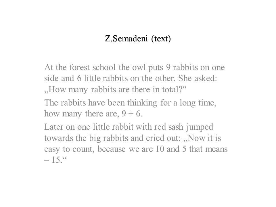 """Z.Semadeni (text) At the forest school the owl puts 9 rabbits on one side and 6 little rabbits on the other. She asked: """"How many rabbits are there in"""
