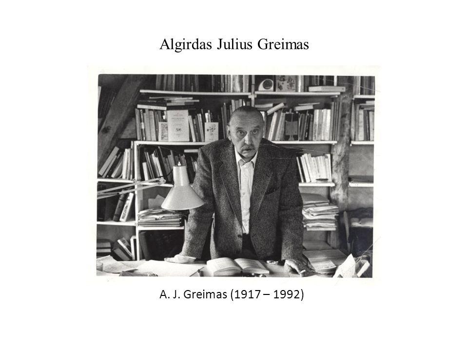 Algirdas Julius Greimas A. J. Greimas (1917 – 1992)