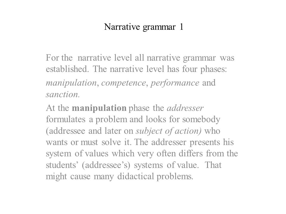 Narrative grammar 2 At the competence phase the subject of action must show or achieve some competence for a solution of the problem, reaching some object of value.