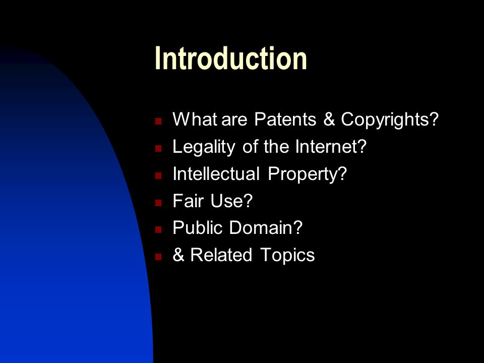 Introduction What are Patents & Copyrights. Legality of the Internet.