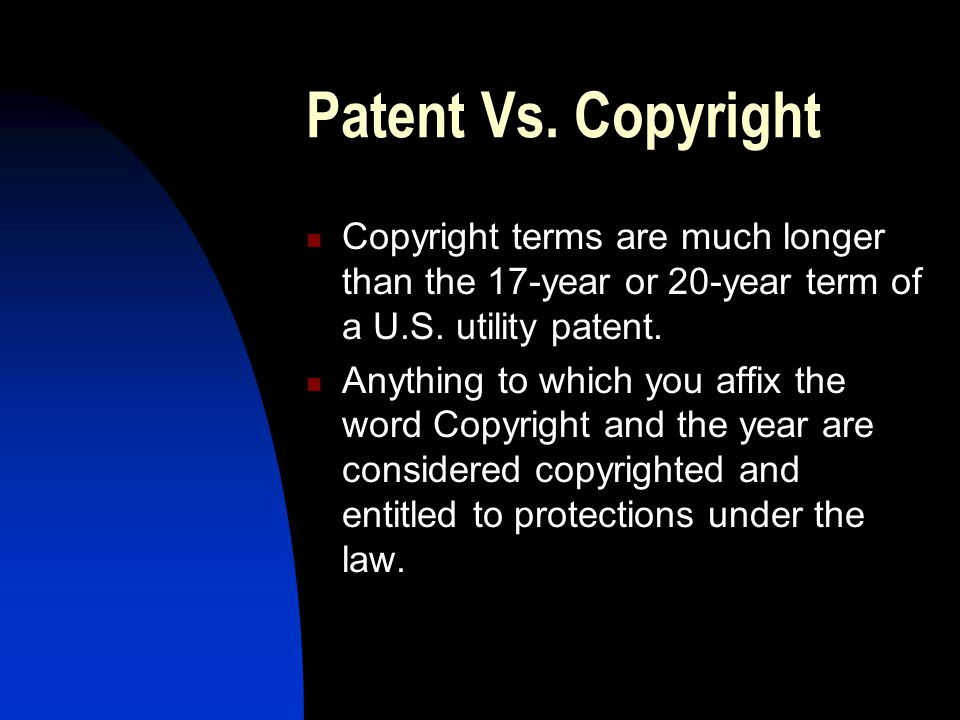 Patent Vs.Copyright cont… Patent's Are Expensive typically thousands, can go up to $10,000.