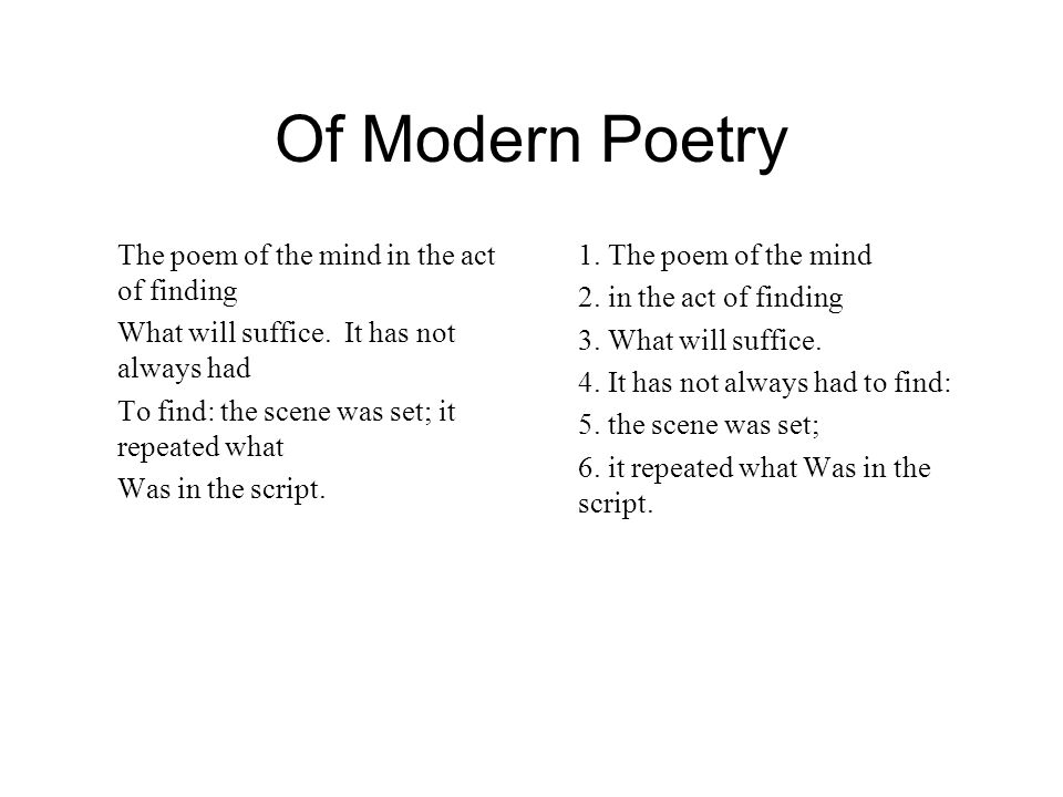 Of Modern Poetry The poem of the mind in the act of finding What will suffice.