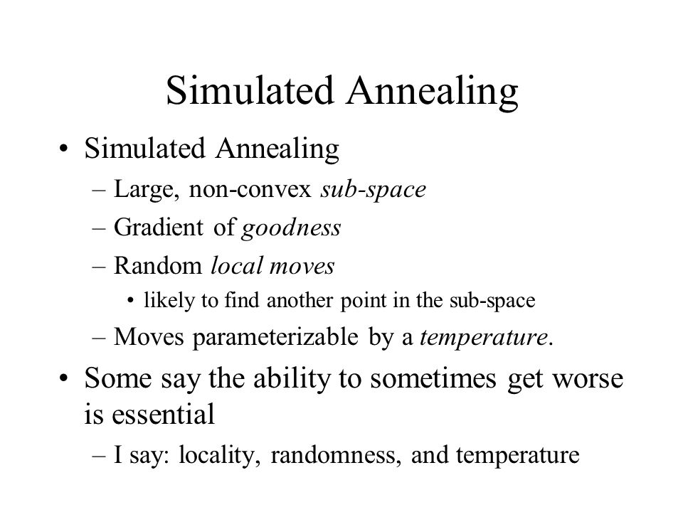 Simulated Annealing –Large, non-convex sub-space –Gradient of goodness –Random local moves likely to find another point in the sub-space –Moves parame