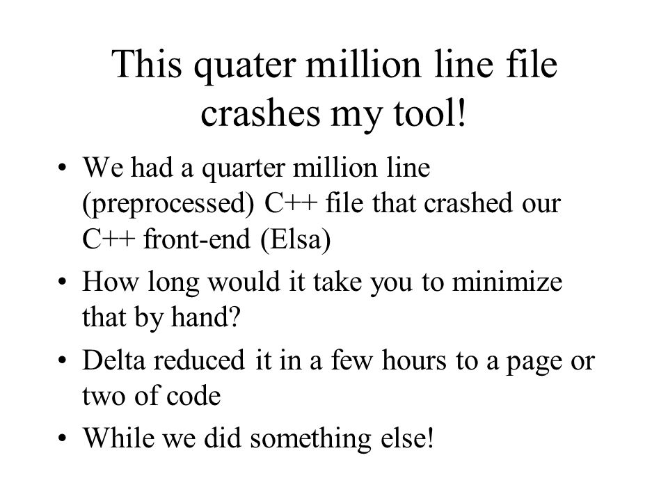 This quater million line file crashes my tool! We had a quarter million line (preprocessed) C++ file that crashed our C++ front-end (Elsa) How long wo