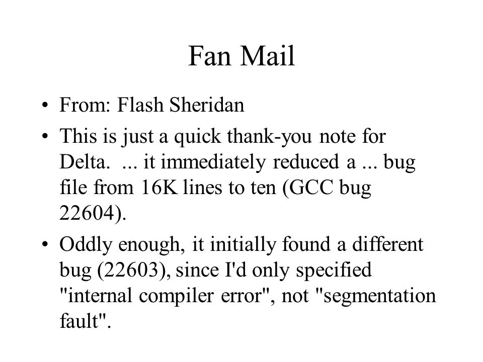 Fan Mail From: Flash Sheridan This is just a quick thank-you note for Delta.... it immediately reduced a... bug file from 16K lines to ten (GCC bug 22
