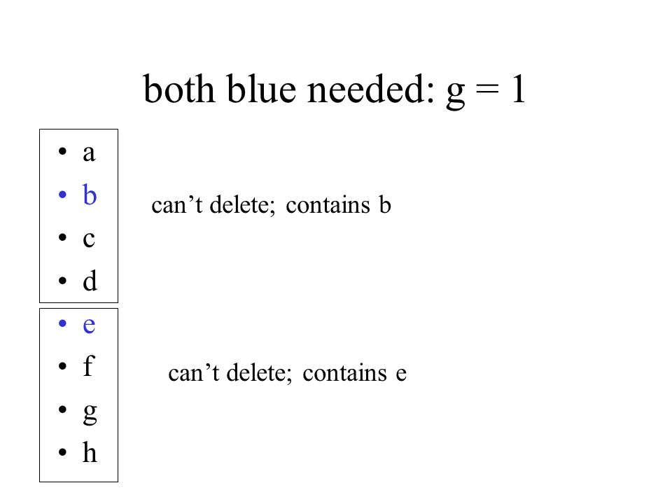 both blue needed: g = 1 a b c d e f g h can't delete; contains b can't delete; contains e