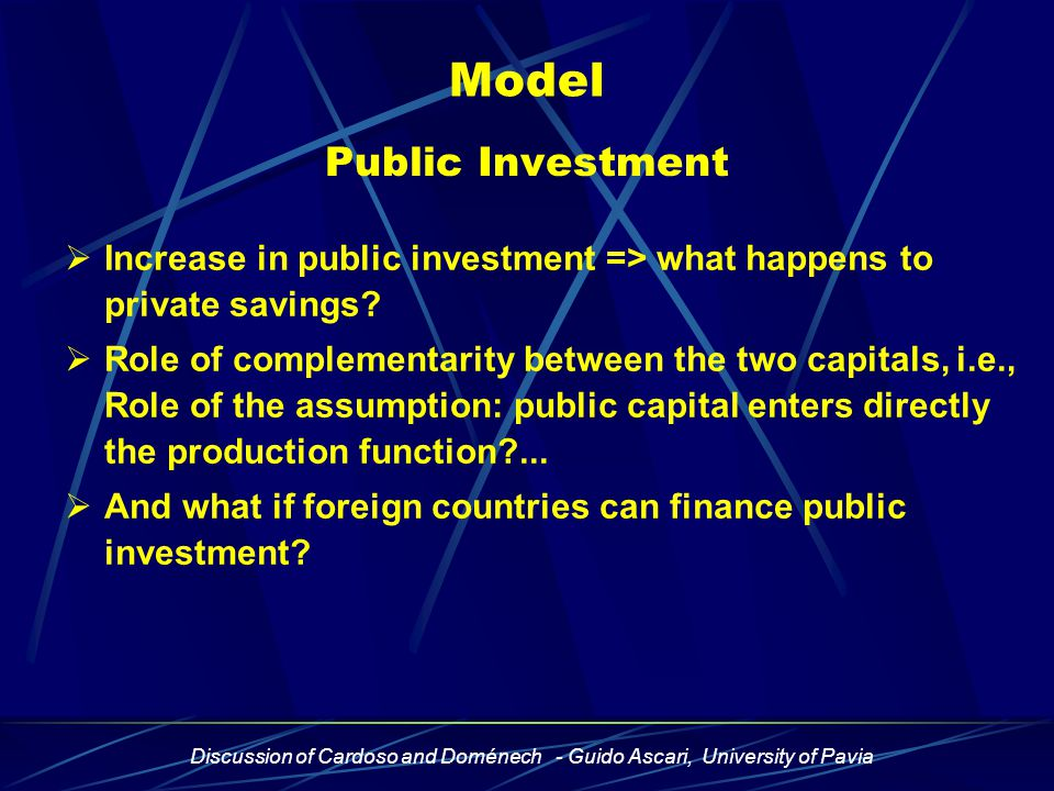 Discussion of Cardoso and Doménech - Guido Ascari, University of Pavia Model Public Investment  Increase in public investment => what happens to private savings.