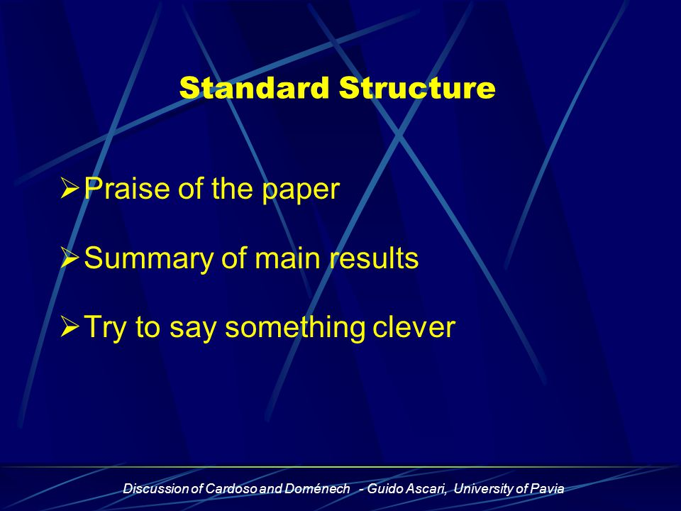 Discussion of Cardoso and Doménech - Guido Ascari, University of Pavia Standard Structure  Praise of the paper  Summary of main results  Try to say something clever